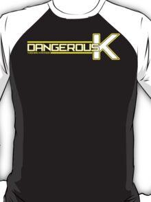 Dangerous K~! T-Shirt