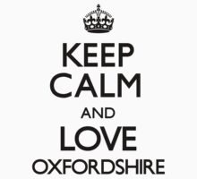 Keep Calm And Love Oxfordshire by CarryOn