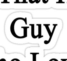 My Boyfriend Is That Hot Guy Who Loves Eagles  Sticker