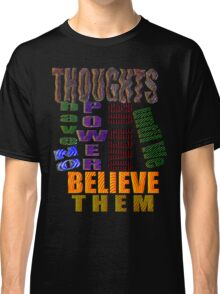 THOUGHTS have NO Power... Classic T-Shirt