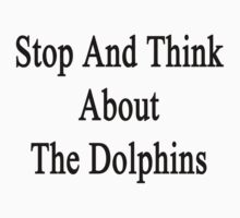 Stop And Think About The Dolphins  by supernova23