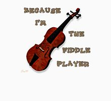I'm The Fiddle Player Unisex T-Shirt