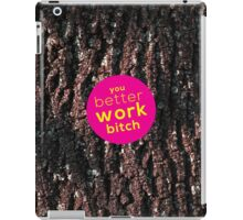 You Better Work Bitch! iPad Case/Skin