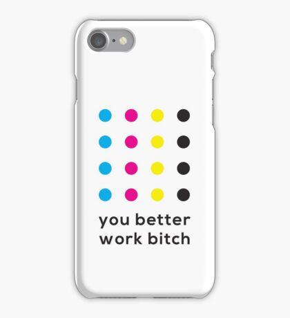 You Better Work Bitch! II iPhone Case/Skin