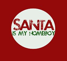 Santa is my homeboy by Boogiemonst