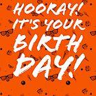 Hooray it's your Birthday - orange by rperrydesign