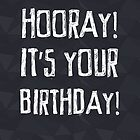 Hooray it's your Birthday - black by rperrydesign