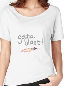 Gotta Blast!! Women's Relaxed Fit T-Shirt