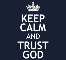 KEEP CALM AND TRUST GOD by red addiction