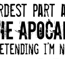 The Hardest Part About A Zombie Apocalypse Sticker