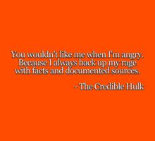 You wouldn't like me when I'm angry. Because I always back up my rage with facts and documented sources.  -The Credible Hulk Kids Clothes