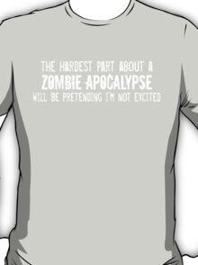 The Hardest Part About A Zombie Apocalypse T-Shirt