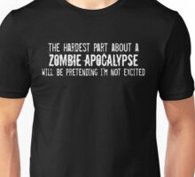 The Hardest Part About A Zombie Apocalypse Unisex T-Shirt