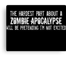 The Hardest Part About A Zombie Apocalypse Canvas Print