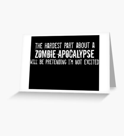 The Hardest Part About A Zombie Apocalypse Greeting Card