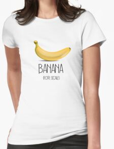 Banana (for scale) Womens Fitted T-Shirt