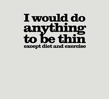I would do anything to be thin... except diet and exercise Unisex T-Shirt