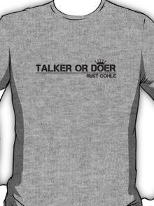 True Detective Talker Or Doer 2 T-Shirt