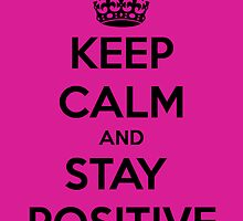 Keep Calm and Stay Positive by Janel Vazquez