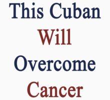 This Cuban Will Overcome Cancer  by supernova23