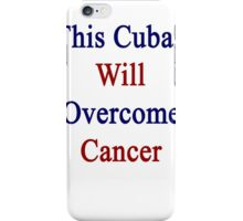 This Cuban Will Overcome Cancer  iPhone Case/Skin