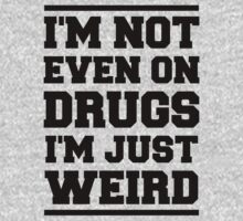 I'm not even on drugs, I'm just weird by moonshine and lollipops