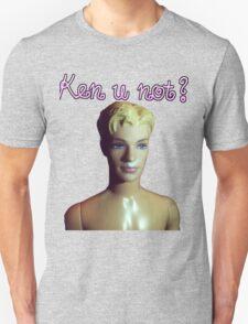 Ken u not? Unisex T-Shirt