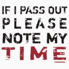If I Pass Out Please Note My Time V.2 by vbahns