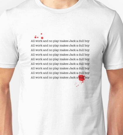 All work and no play makes Jack a dull boy Unisex T-Shirt