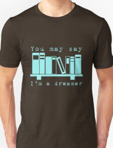 You may say I'm a dreamer... Unisex T-Shirt