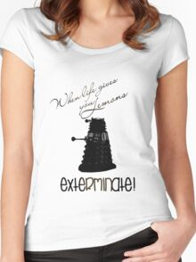 When life gives you lemons...exterminate! Women's Fitted Scoop T-Shirt