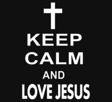 Keep Calm And Love Jesus by bestbrothers