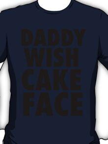 DADDY WISH CAKE FACE (Black) T-Shirt