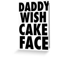DADDY WISH CAKE FACE (Black) Greeting Card