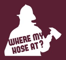 Where My Hose At? by BrightDesign