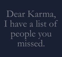 Dear Karma, I Have A List Of People You Missed. by BrightDesign
