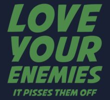 Love Your Enemies. It Pisses Them Off. by BrightDesign
