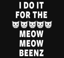 I Do It For The Meow Meow Beenz by designCENTRAL