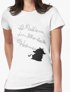 """""""I believe in Sherlock Holmes."""" Shirt Womens Fitted T-Shirt"""