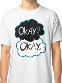 Okay? Okay.  Classic T-Shirt