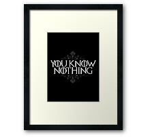You Know Nothing (GAME OF THRONES) Framed Print