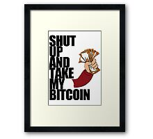 Shut Up & Take My Bitcoin Framed Print