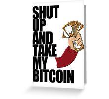 Shut Up & Take My Bitcoin Greeting Card