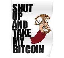 Shut Up & Take My Bitcoin Poster