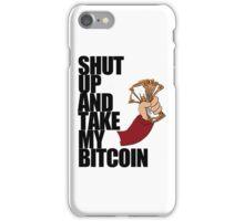 Shut Up & Take My Bitcoin iPhone Case/Skin