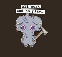 All work and no play... Unisex T-Shirt