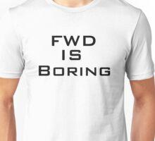 FWD is BORING Unisex T-Shirt