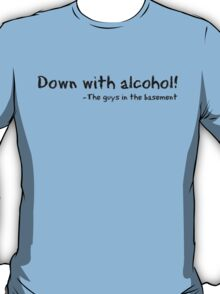 DOWN WITH ALCOHOL T-Shirt