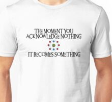 The Moment you Acknowledge Nothing, It Becomes Something Unisex T-Shirt