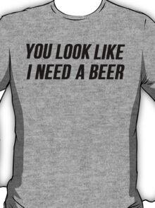 I Need A Beer T-Shirt